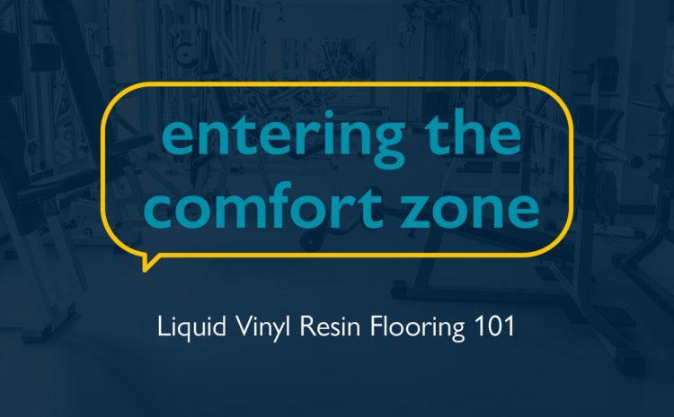 Entering the Comfort Zone: Liquid Vinyl Resin Flooring 101